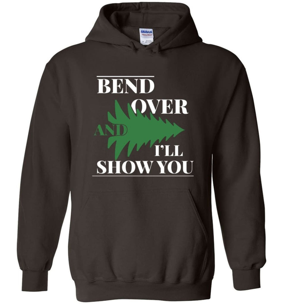 Bend Over And I'll Show You Funny Christmas Tree Bend Over Hoodie - Dark Chocolate / M