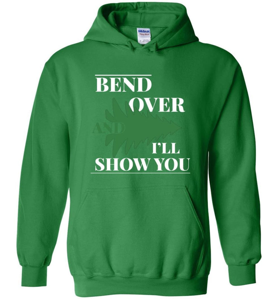 Bend Over And I'll Show You Funny Christmas Tree Bend Over Hoodie - Irish Green / M