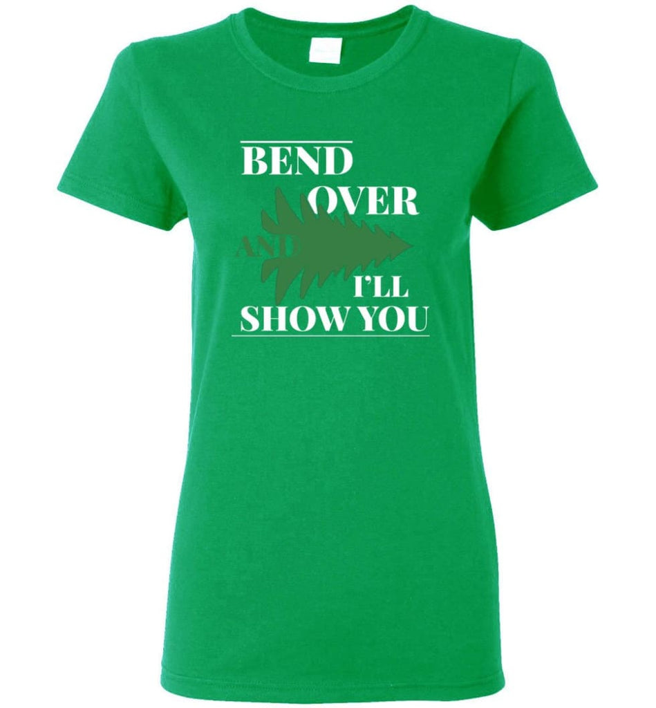 Bend Over And I'll Show You Funny Christmas Tree Bend Over Women Shirt - Irish Green / M