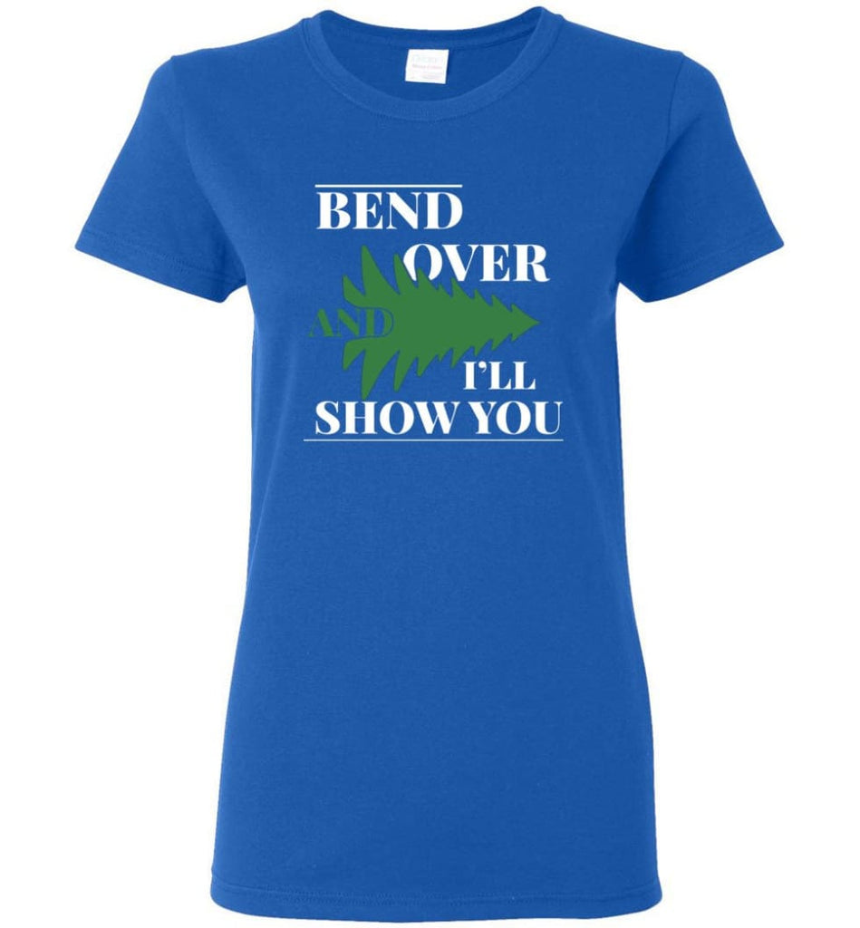 Bend Over And I'll Show You Funny Christmas Tree Bend Over Women Shirt - Royal / M