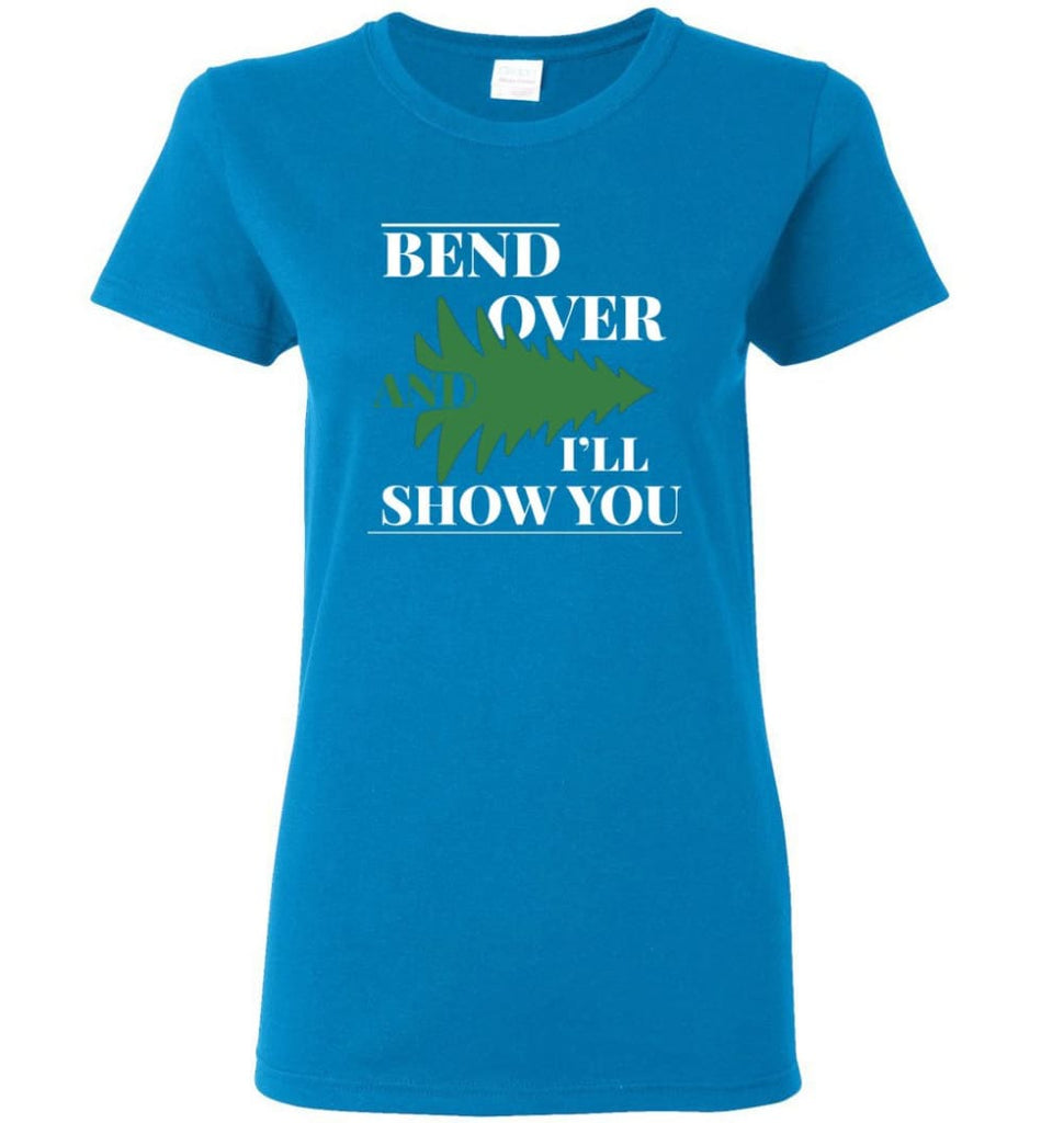 Bend Over And I'll Show You Funny Christmas Tree Bend Over Women Shirt - Sapphire / M
