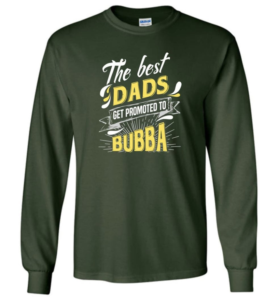 Best Dads Get Promoted To Bubba Christmas Gift for Grandpa Long Sleeve T-Shirt - Forest Green / M