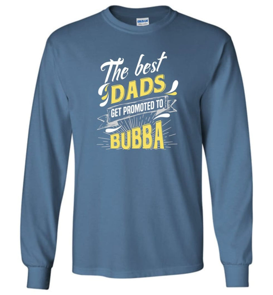 Best Dads Get Promoted To Bubba Christmas Gift for Grandpa Long Sleeve T-Shirt - Indigo Blue / M