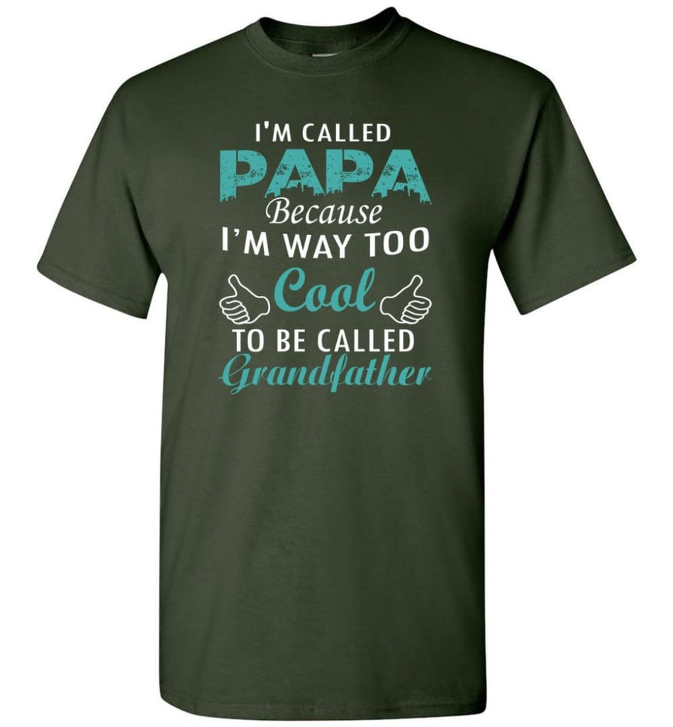 Best Gift For Dad I'm Called Papa Called Grandfather - Short Sleeve T-Shirt - Forest Green / S