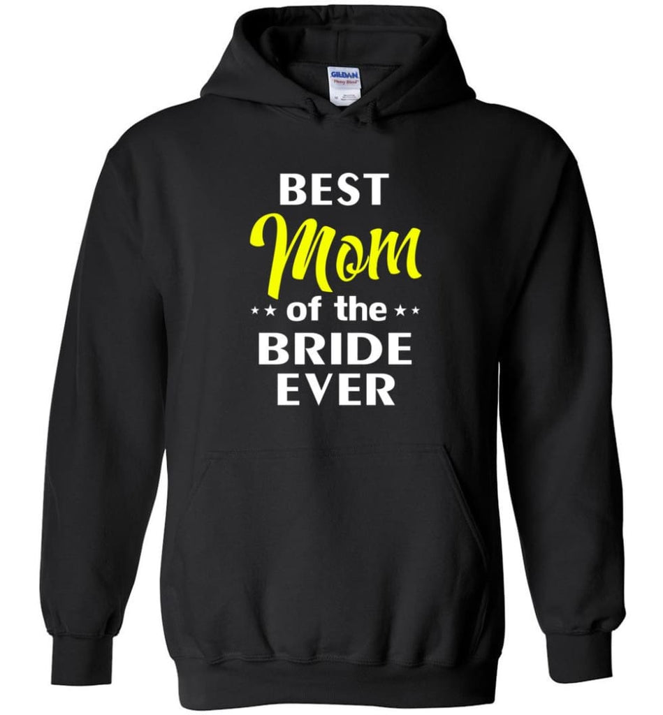 Best Mom Of The Bride Ever - Hoodie - Black / M
