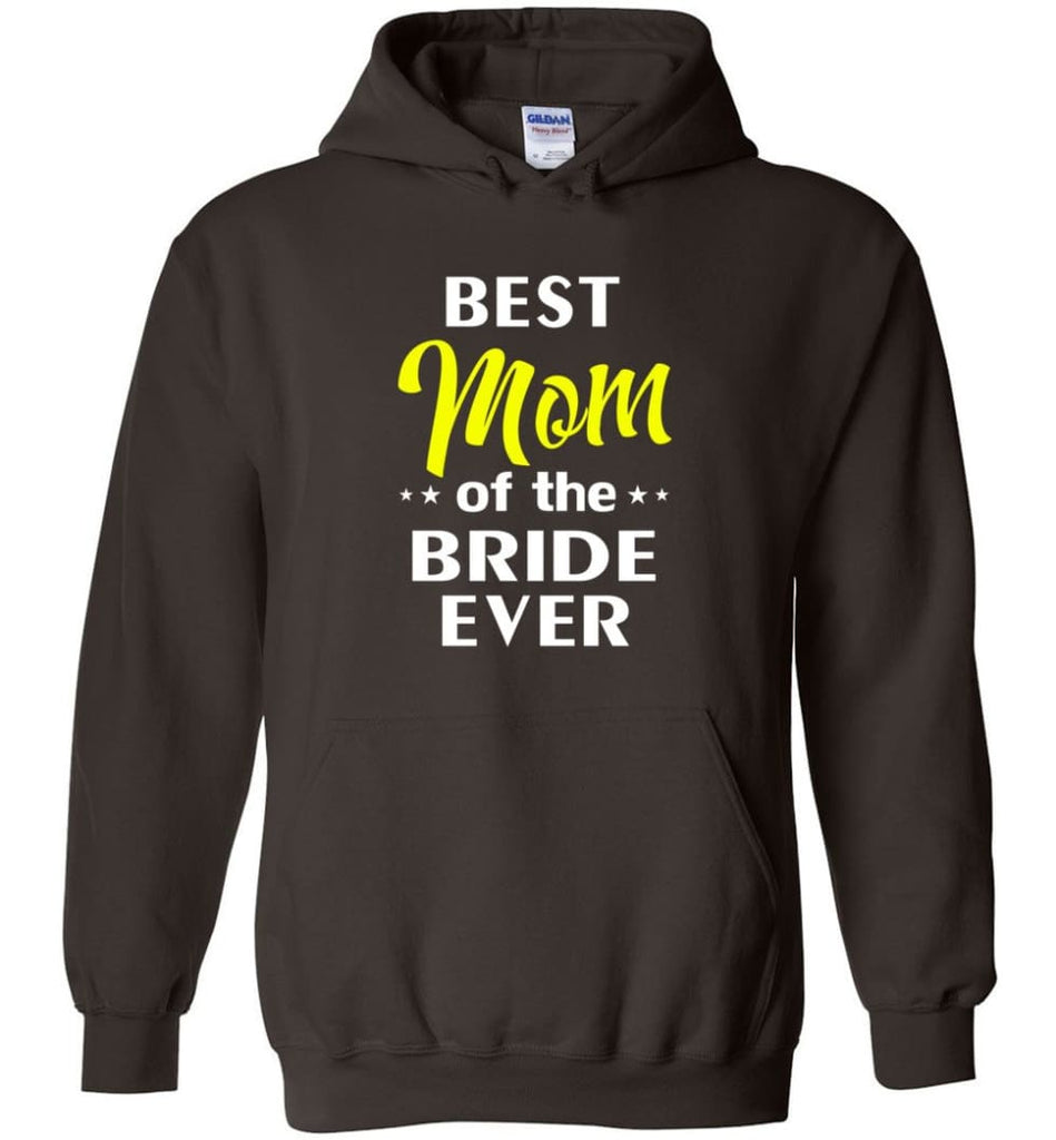 Best Mom Of The Bride Ever - Hoodie - Dark Chocolate / M