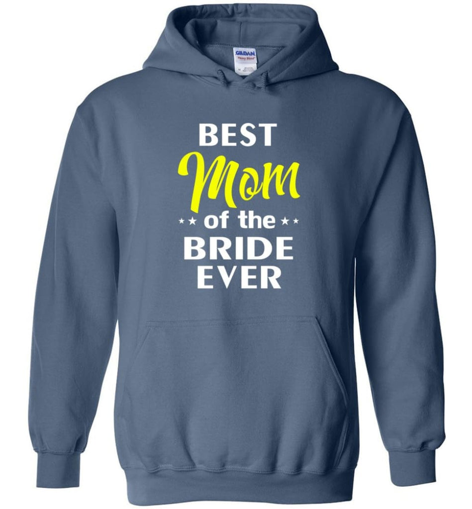 Best Mom Of The Bride Ever - Hoodie - Indigo Blue / M