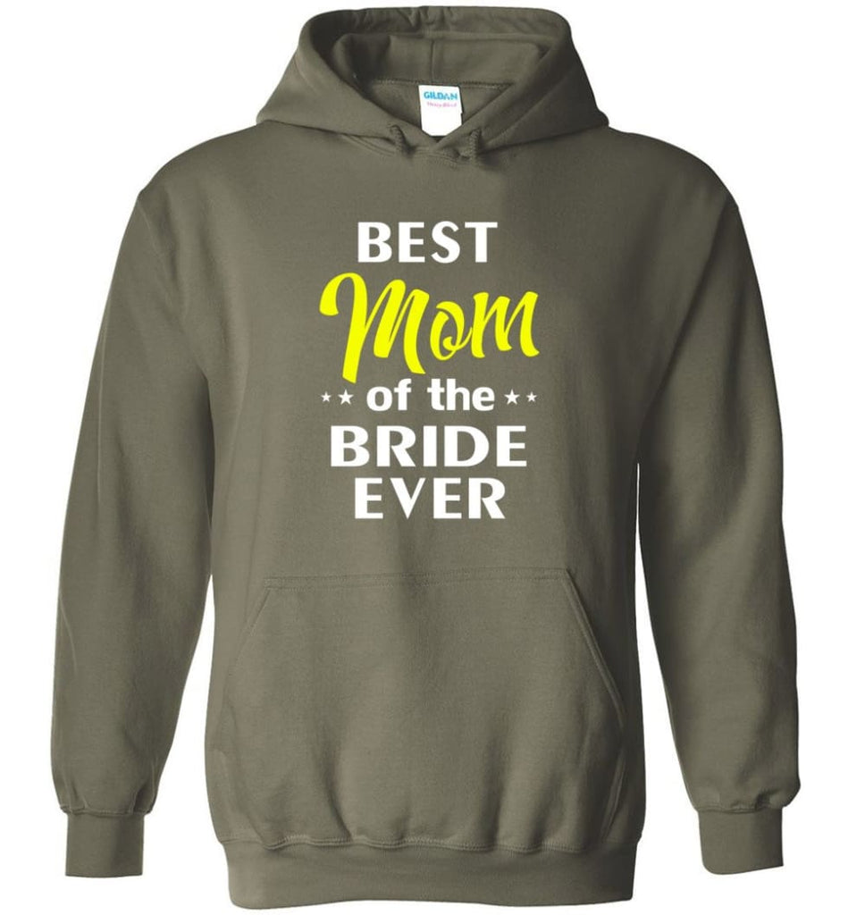 Best Mom Of The Bride Ever - Hoodie - Military Green / M