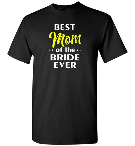 Best Mom Of The Bride Ever - Short Sleeve T-Shirt - Black / S