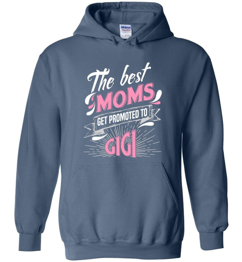 Best Moms Get Promoted To Gigi Grandmother Christmas Gift - Hoodie - Indigo Blue / M