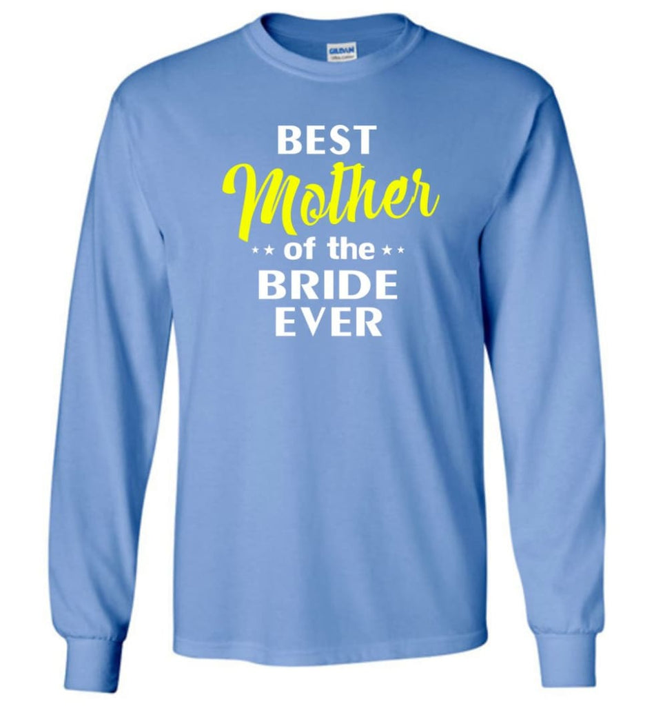 Best Mother Of The Bride Ever - Long Sleeve T-Shirt - Carolina Blue / M