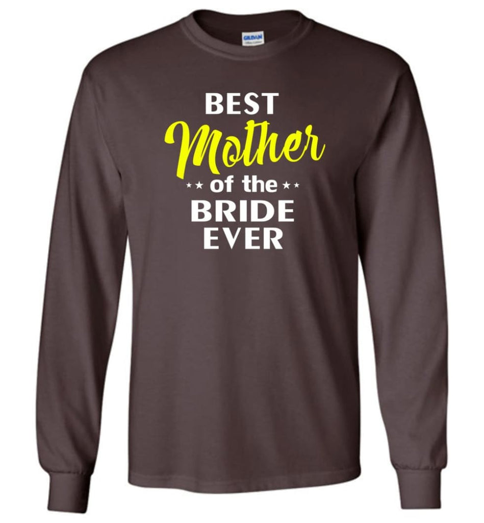 Best Mother Of The Bride Ever - Long Sleeve T-Shirt - Dark Chocolate / M