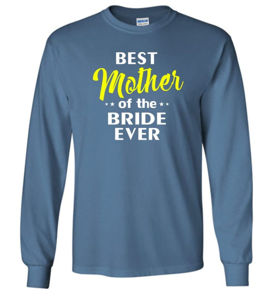 Best Mother Of The Bride Ever - Long Sleeve T-Shirt - Indigo Blue / M
