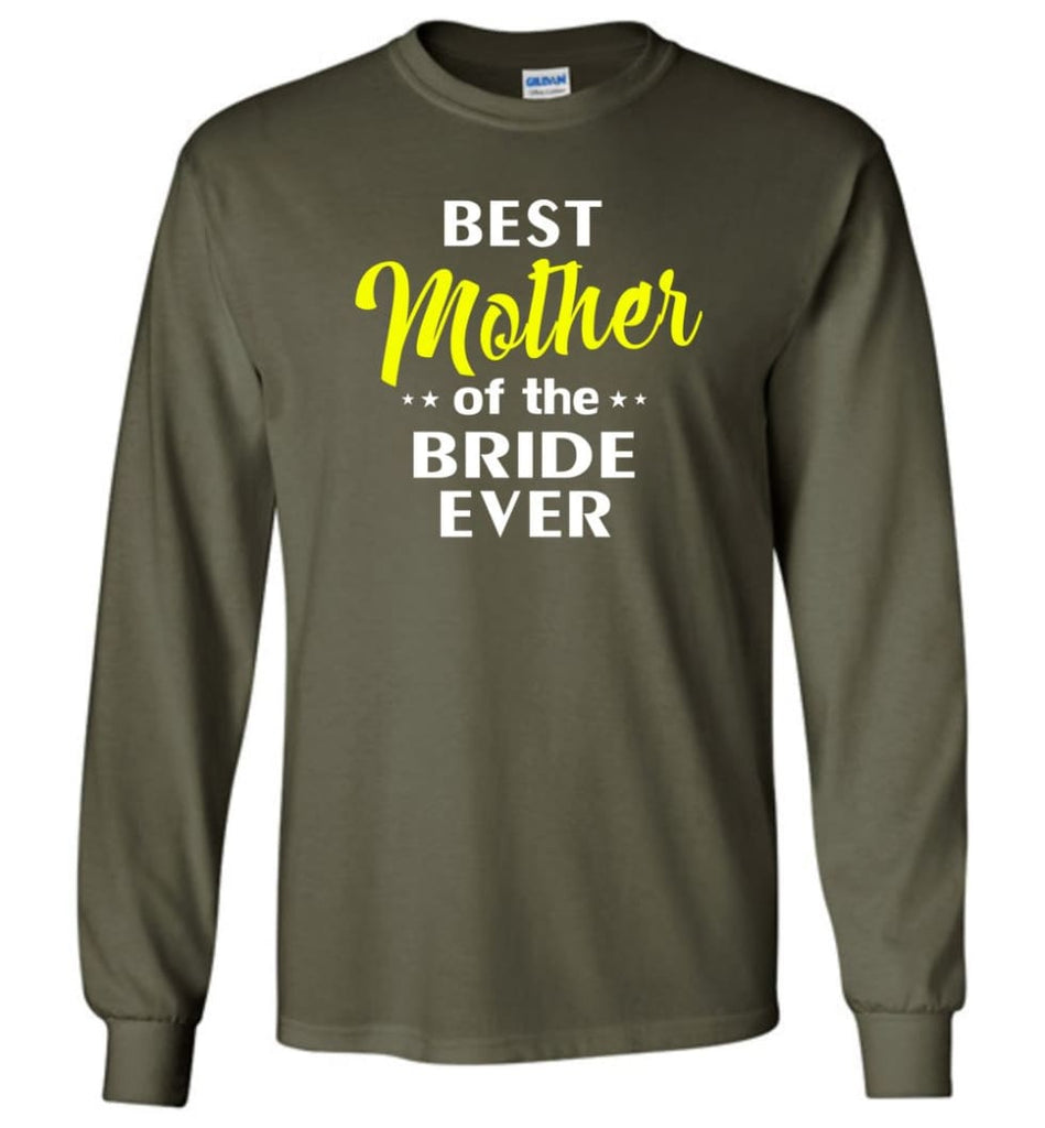 Best Mother Of The Bride Ever - Long Sleeve T-Shirt - Military Green / M
