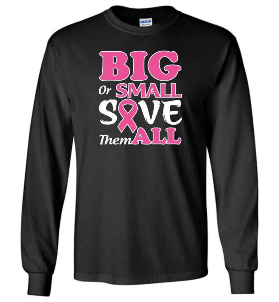 Big Or Small Save Them All Long Sleeve T-Shirt - Black / M