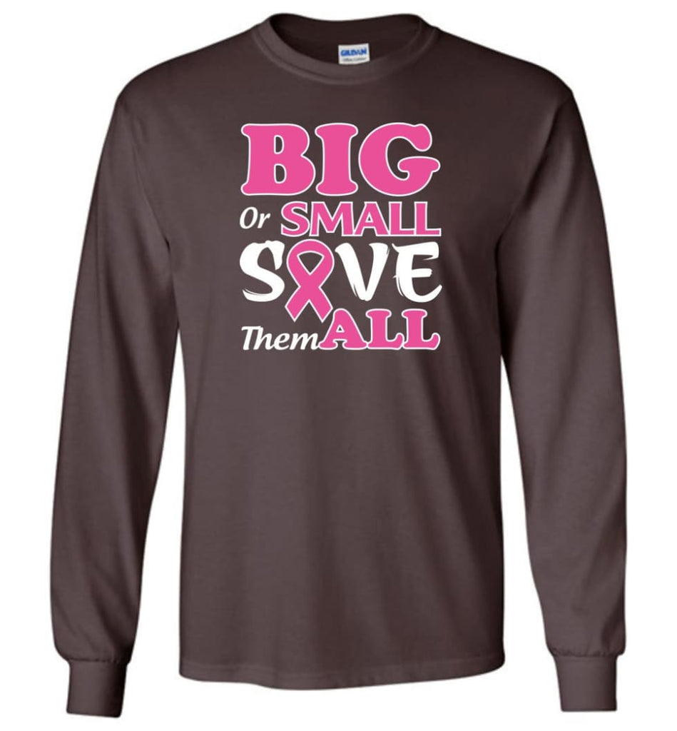 Big Or Small Save Them All Long Sleeve T-Shirt - Dark Chocolate / M