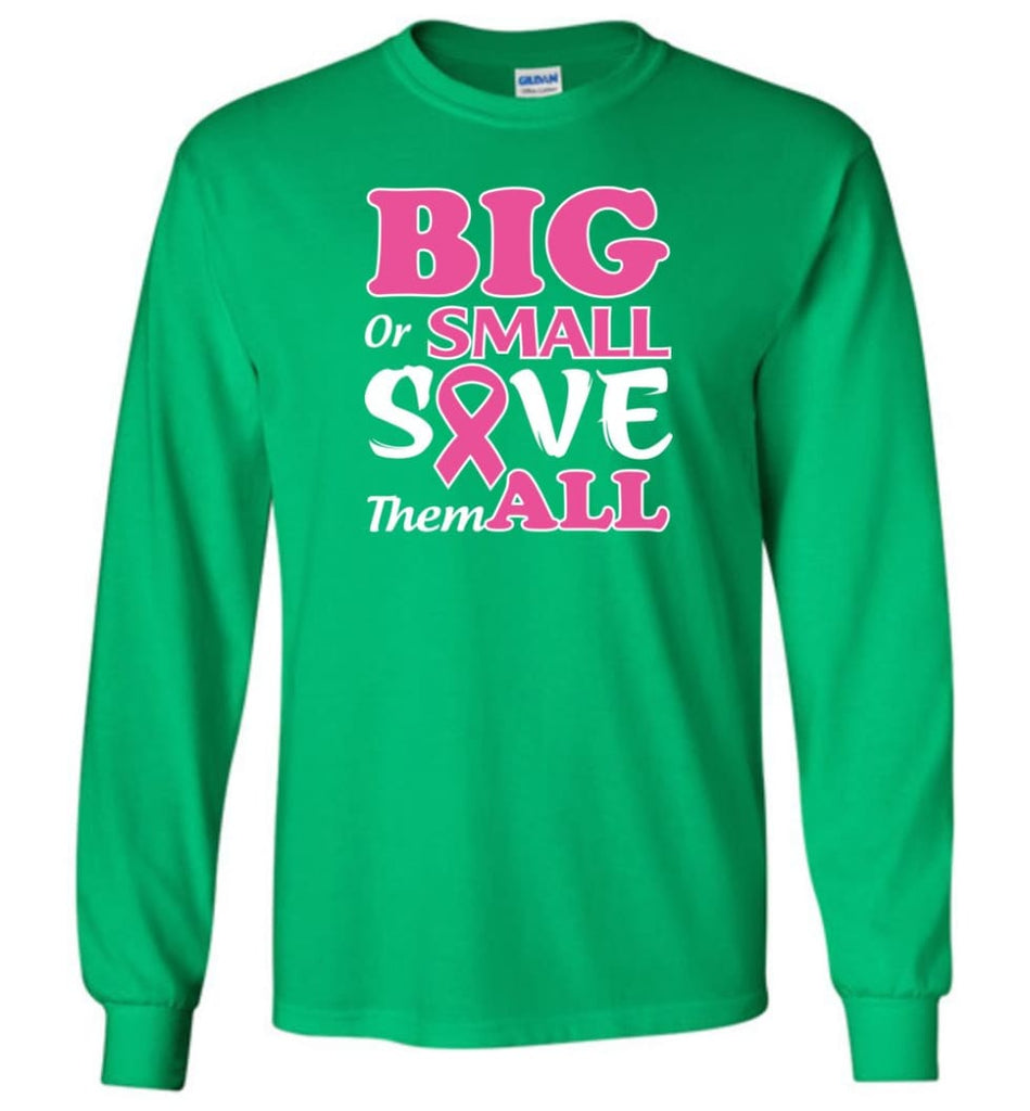 Big Or Small Save Them All Long Sleeve T-Shirt - Irish Green / M
