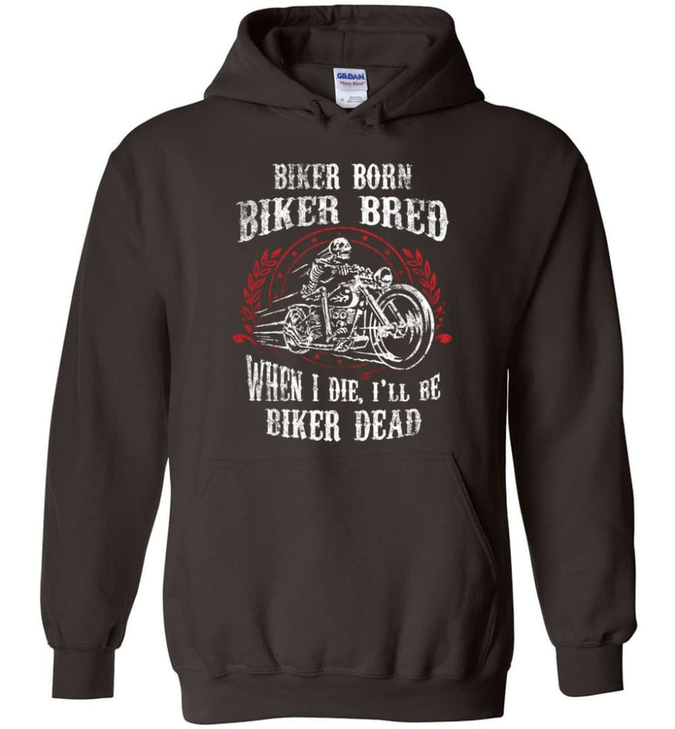 Biker Born Biker Bred When I Die I'll Be Biker Dead Shirt Hoodie - Dark Chocolate / M