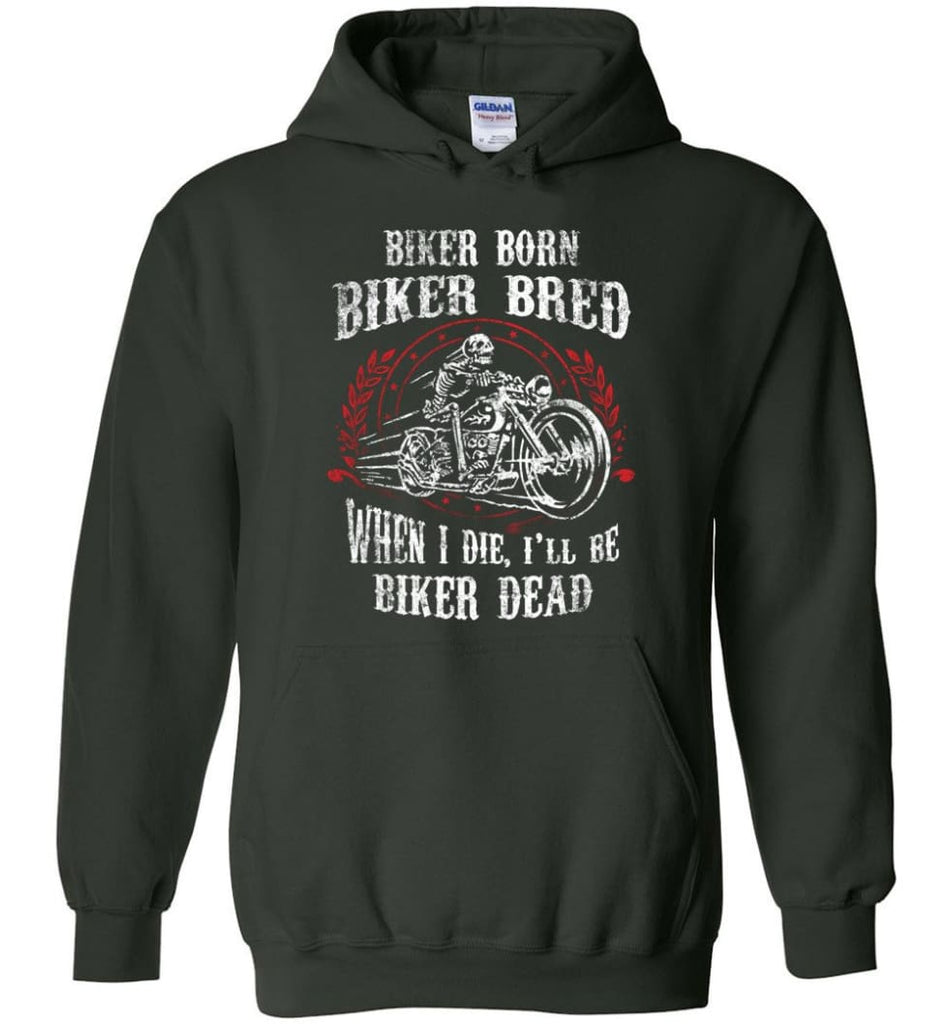 Biker Born Biker Bred When I Die I'll Be Biker Dead Shirt Hoodie - Forest Green / M