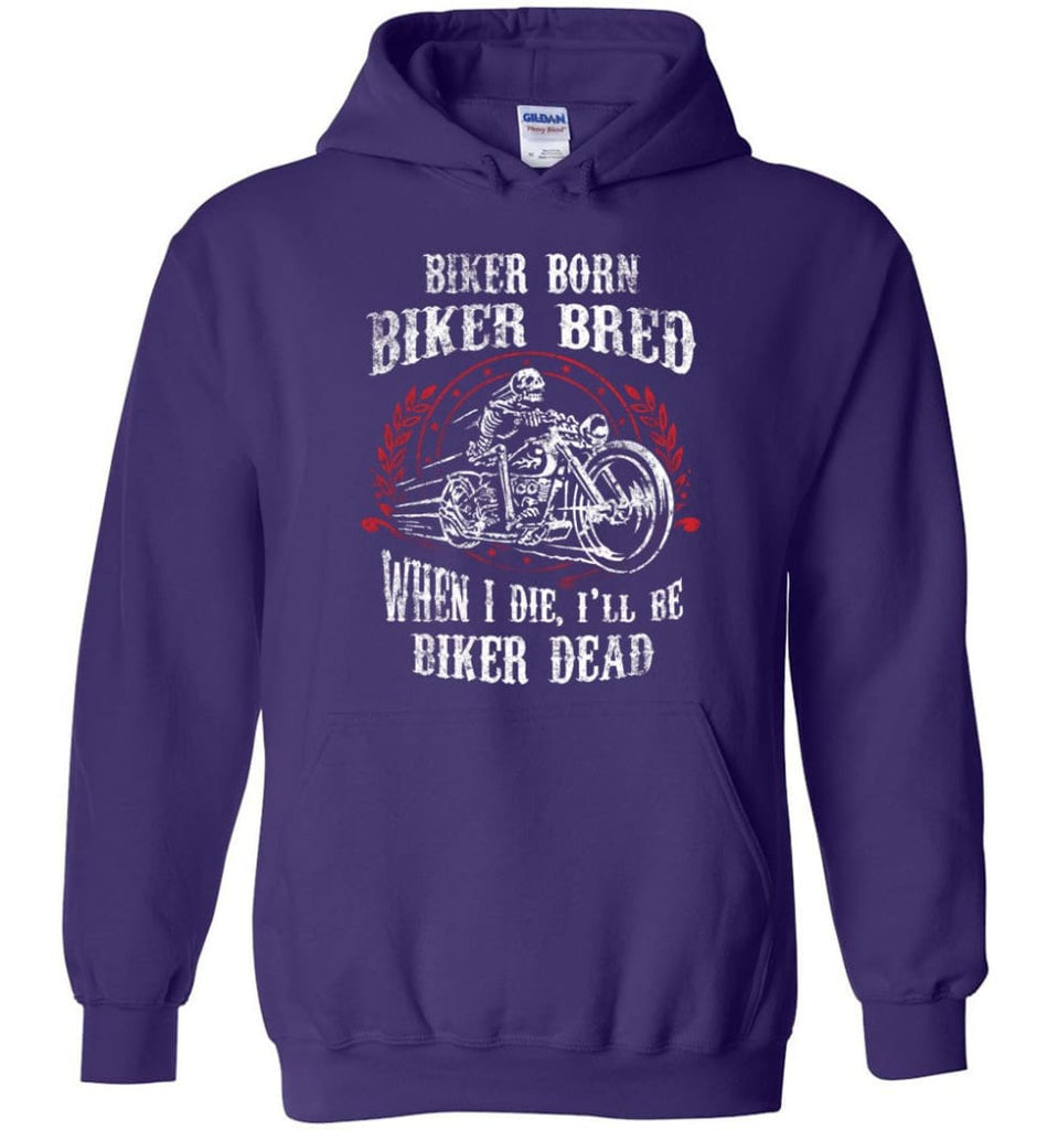 Biker Born Biker Bred When I Die I'll Be Biker Dead Shirt Hoodie - Purple / M