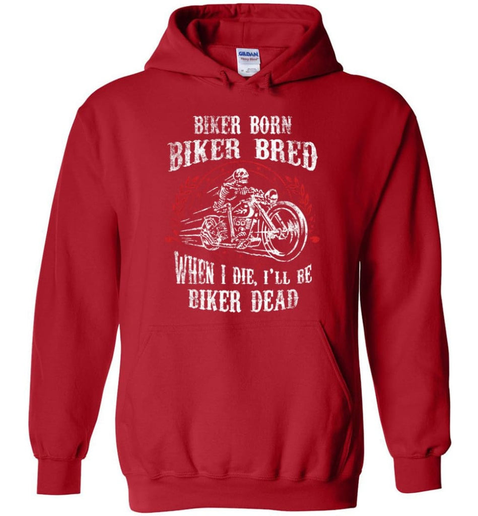 Biker Born Biker Bred When I Die I'll Be Biker Dead Shirt Hoodie - Red / M