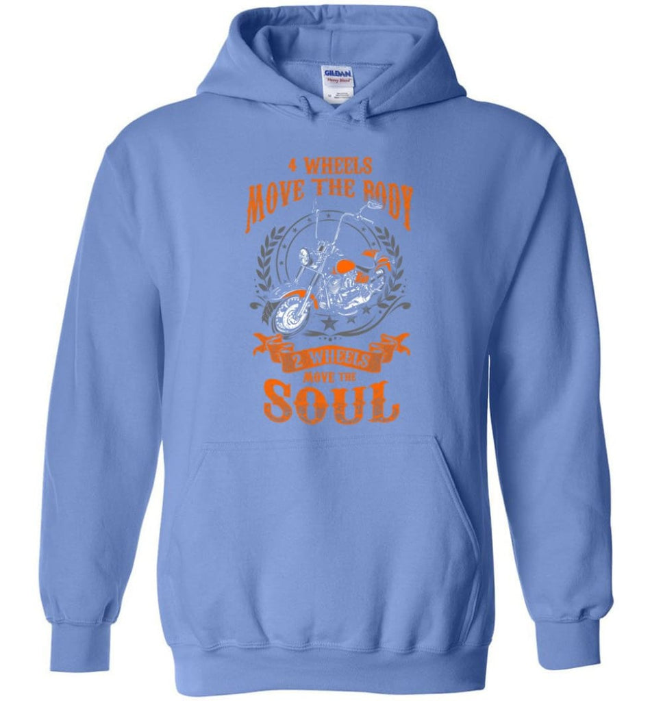 Biker Shirt Four Wheels Move the Body Two Wheels Move the Soul Hoodie - Carolina Blue / M