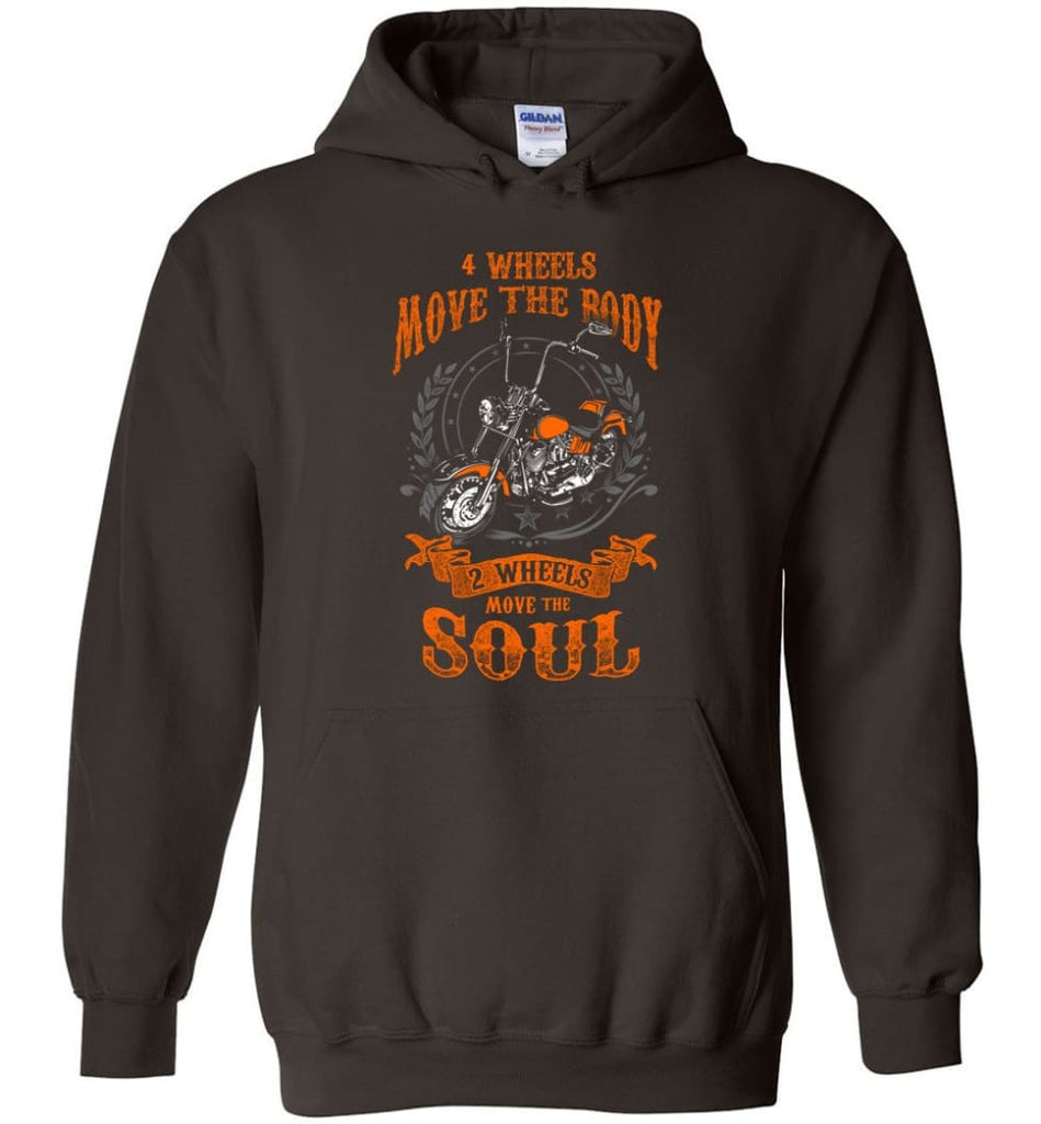 Biker Shirt Four Wheels Move the Body Two Wheels Move the Soul Hoodie - Dark Chocolate / M