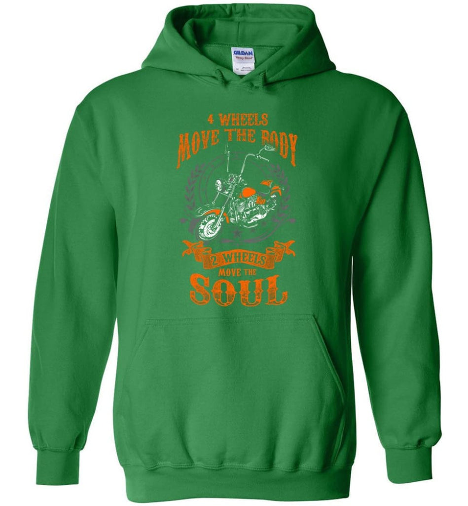 Biker Shirt Four Wheels Move the Body Two Wheels Move the Soul Hoodie - Irish Green / M