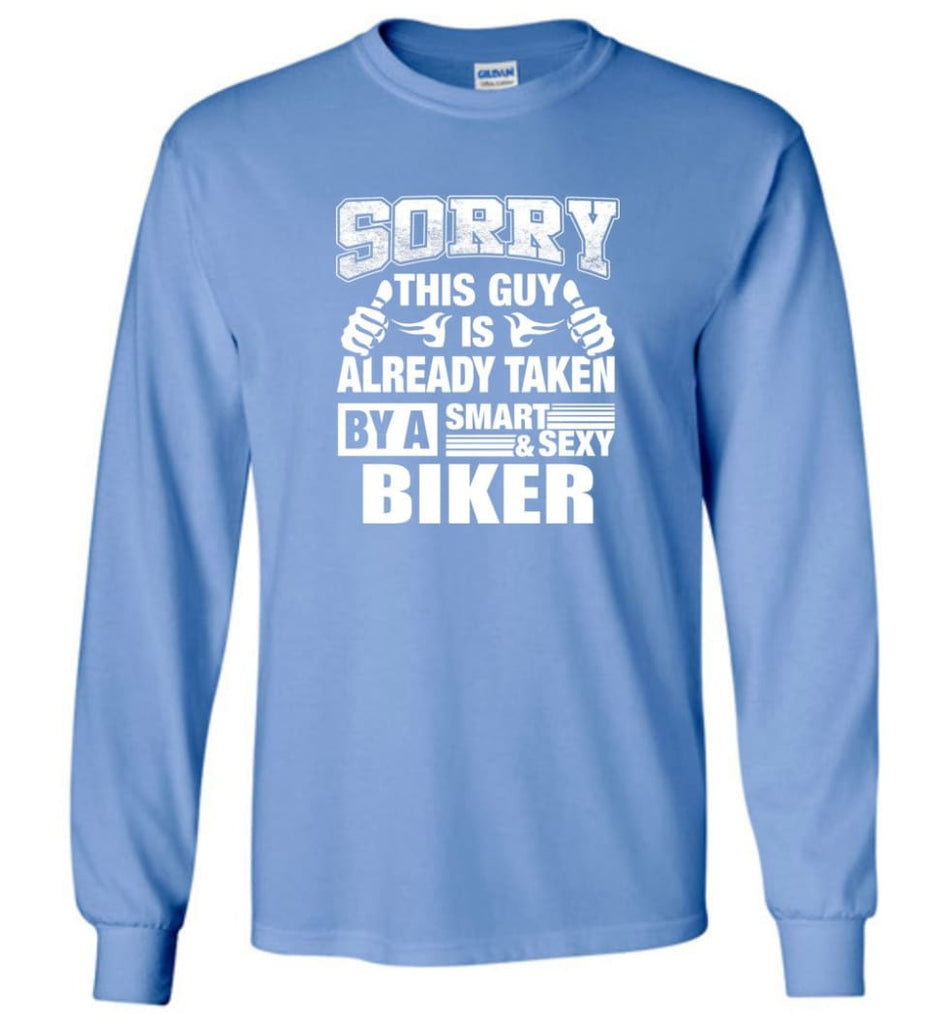 BIKER Shirt Sorry This Guy Is Already Taken By A Smart Sexy Wife Lover Girlfriend - Long Sleeve T-Shirt - Carolina Blue