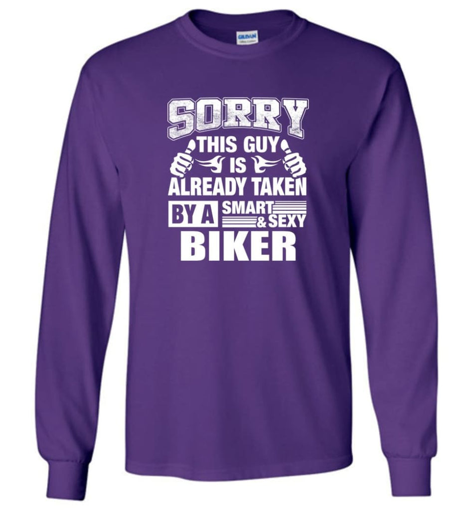 BIKER Shirt Sorry This Guy Is Already Taken By A Smart Sexy Wife Lover Girlfriend - Long Sleeve T-Shirt - Purple / M