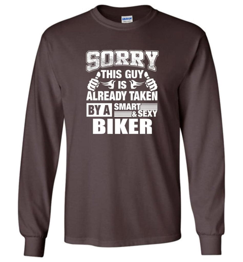 BIKER Shirt Sorry This Guy Is Already Taken By A Smart Sexy Wife Lover Girlfriend - Long Sleeve T-Shirt - Dark Chocolate