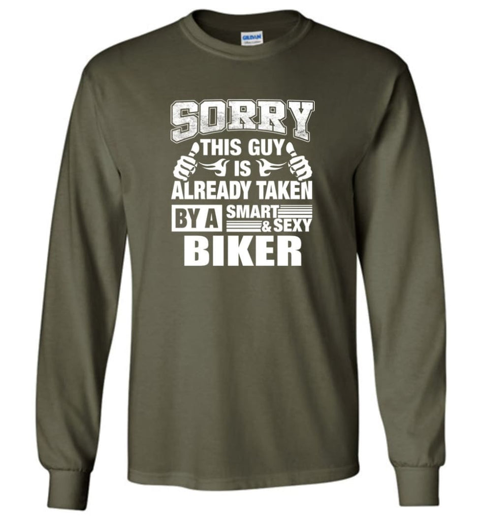 BIKER Shirt Sorry This Guy Is Already Taken By A Smart Sexy Wife Lover Girlfriend - Long Sleeve T-Shirt - Military Green