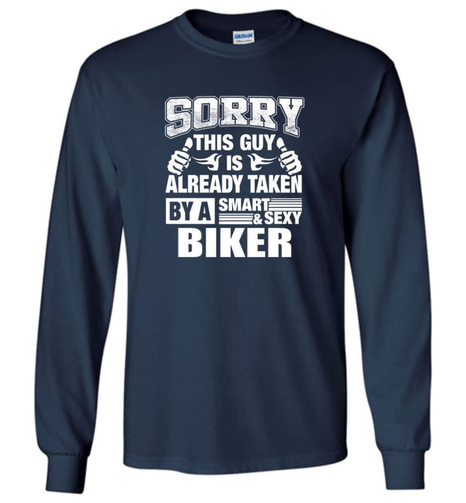 BIKER Shirt Sorry This Guy Is Already Taken By A Smart Sexy Wife Lover Girlfriend - Long Sleeve T-Shirt - Navy / M