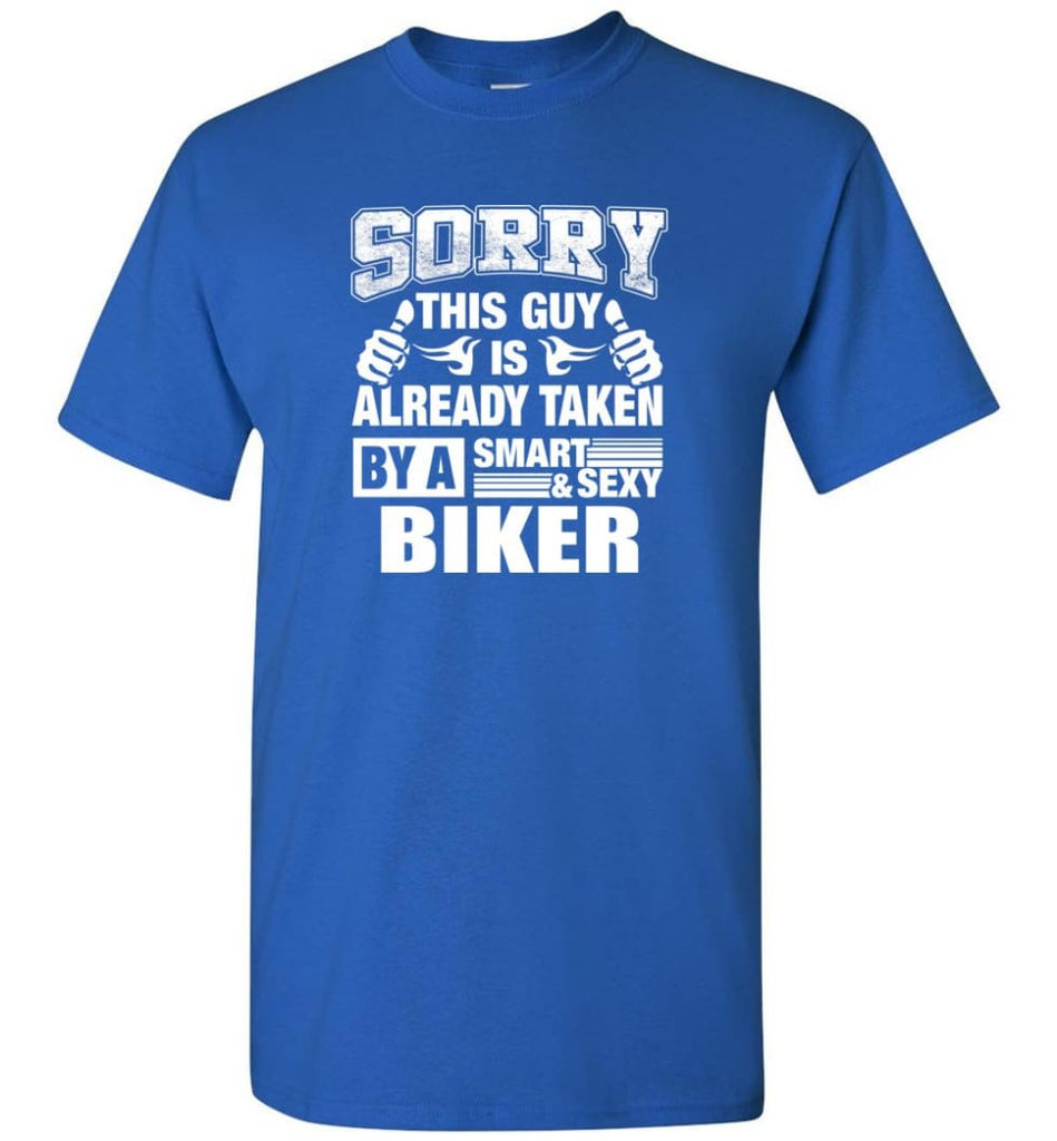 Biker Shirt Sorry This Guy Is Taken By A Smart Wife Girlfriend T-Shirt - Royal / S
