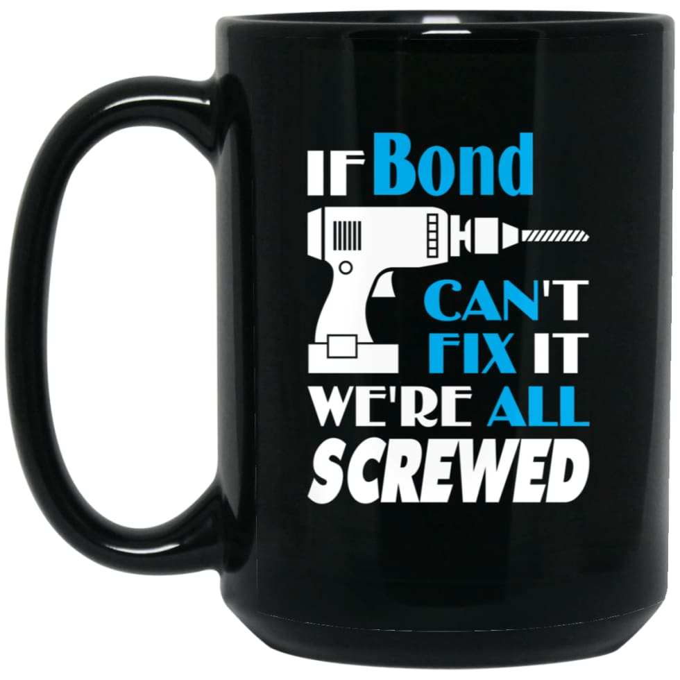 Bond Can Fix It All Best Personalised Bond Name Gift Ideas 15 oz Black Mug - Black / One Size - Drinkware