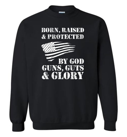Born Raised And Protected By God Guns And Glory - Sweatshirt - Black / M - Sweatshirt