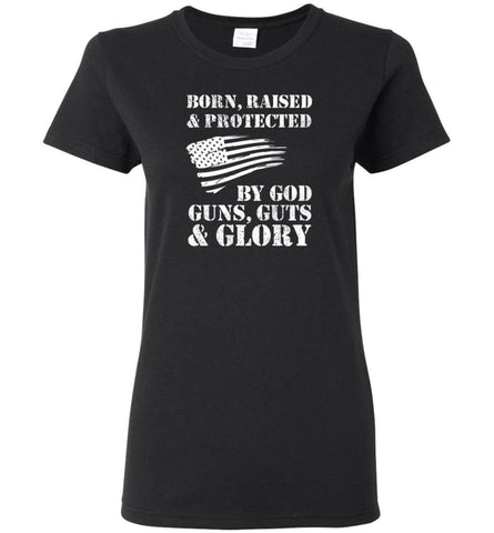 Born Raised And Protected By God Guns And Glory - Women Tee - Black / M - Women Tee