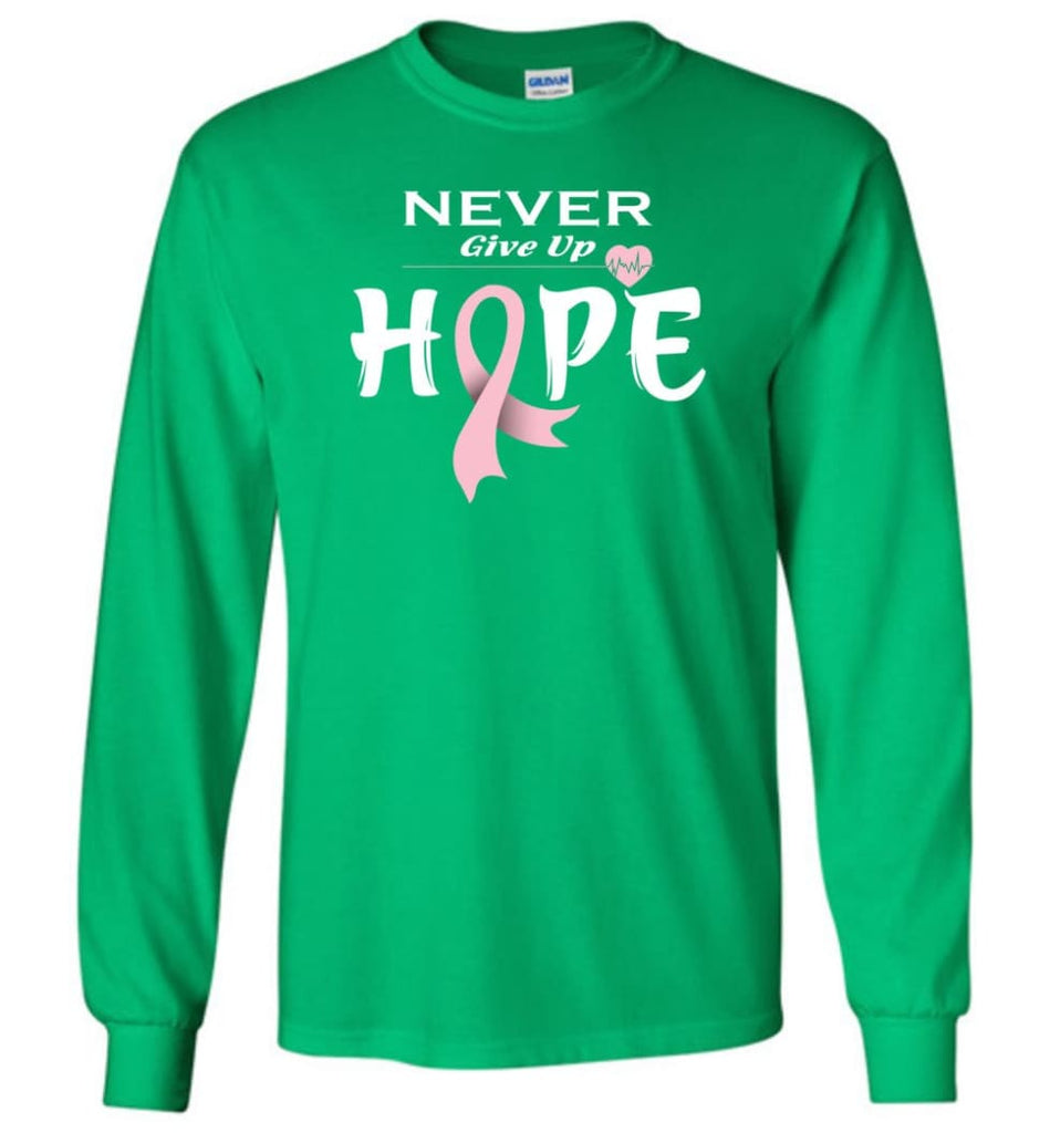 Breast Cancer Awareness Never Give Up Hope Long Sleeve T-Shirt - Irish Green / M
