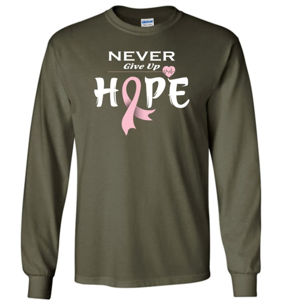 Breast Cancer Awareness Never Give Up Hope Long Sleeve T-Shirt - Military Green / M