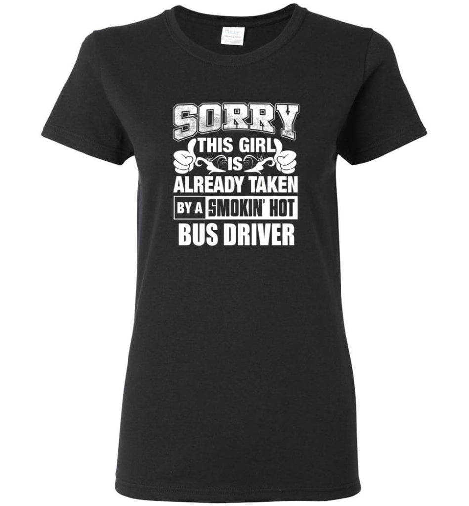 BUS DRIVER Shirt Sorry This Girl Is Already Taken By A Smokin' Hot Women Tee - Black / M - 4