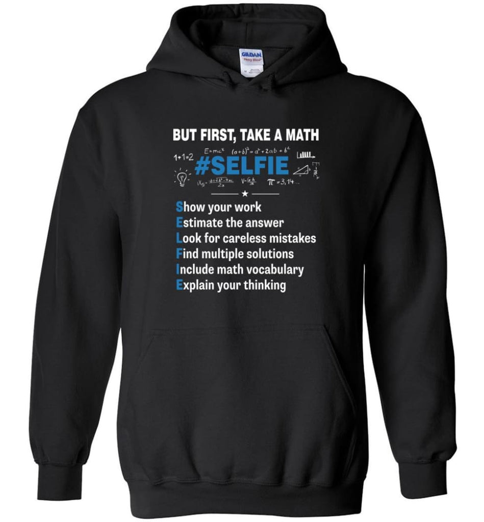 But First Take A Math #selfie Funny Math Teacher - Hoodie - Black / M