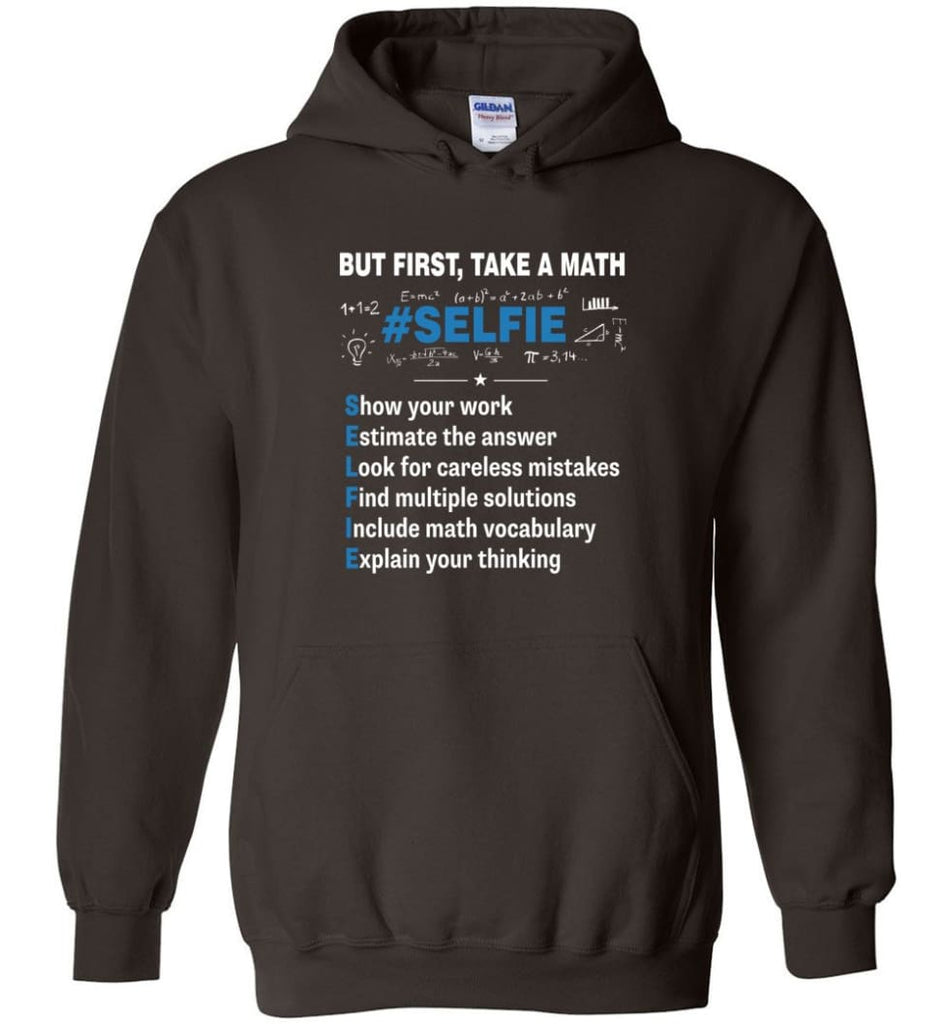 But First Take A Math #selfie Funny Math Teacher - Hoodie - Dark Chocolate / M