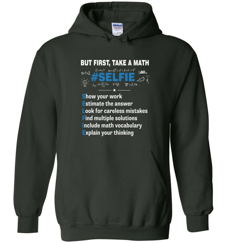But First Take A Math #selfie Funny Math Teacher - Hoodie - Forest Green / M