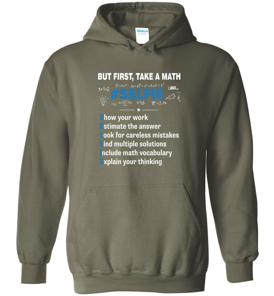 But First Take A Math #selfie Funny Math Teacher - Hoodie - Military Green / M