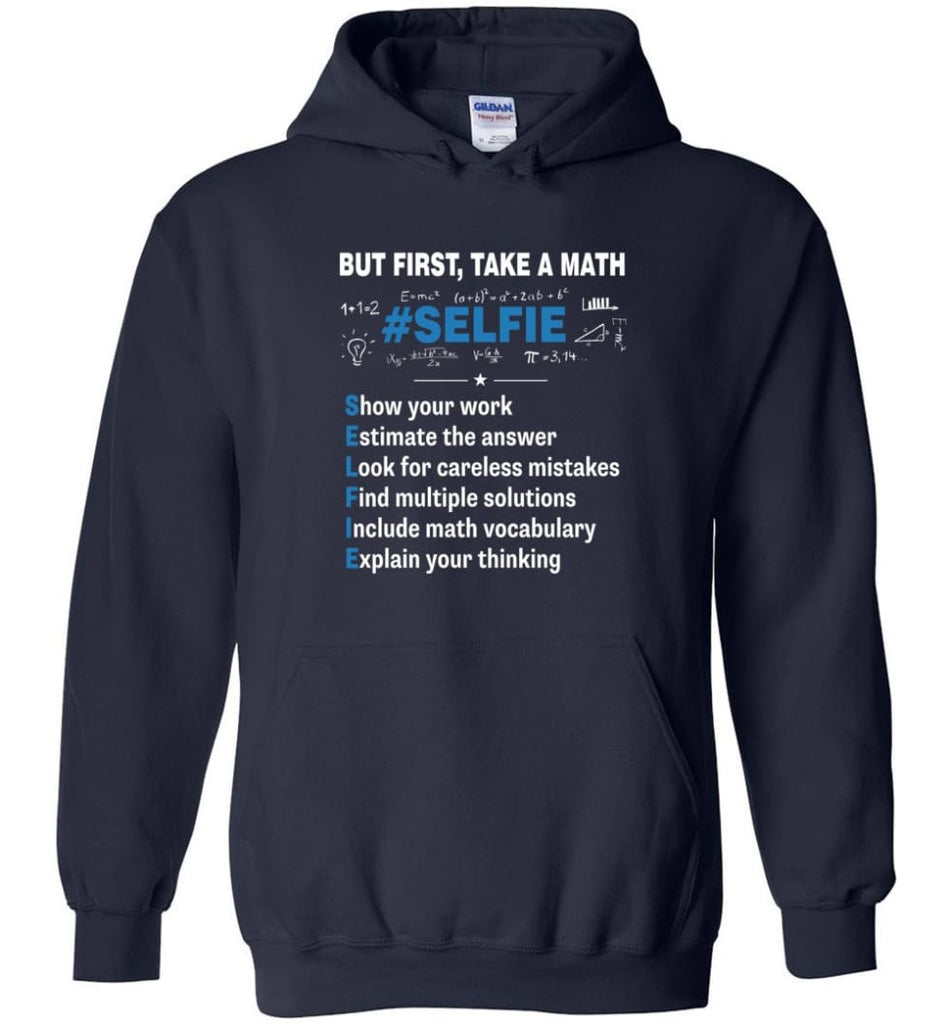 But First Take A Math #selfie Funny Math Teacher - Hoodie - Navy / M