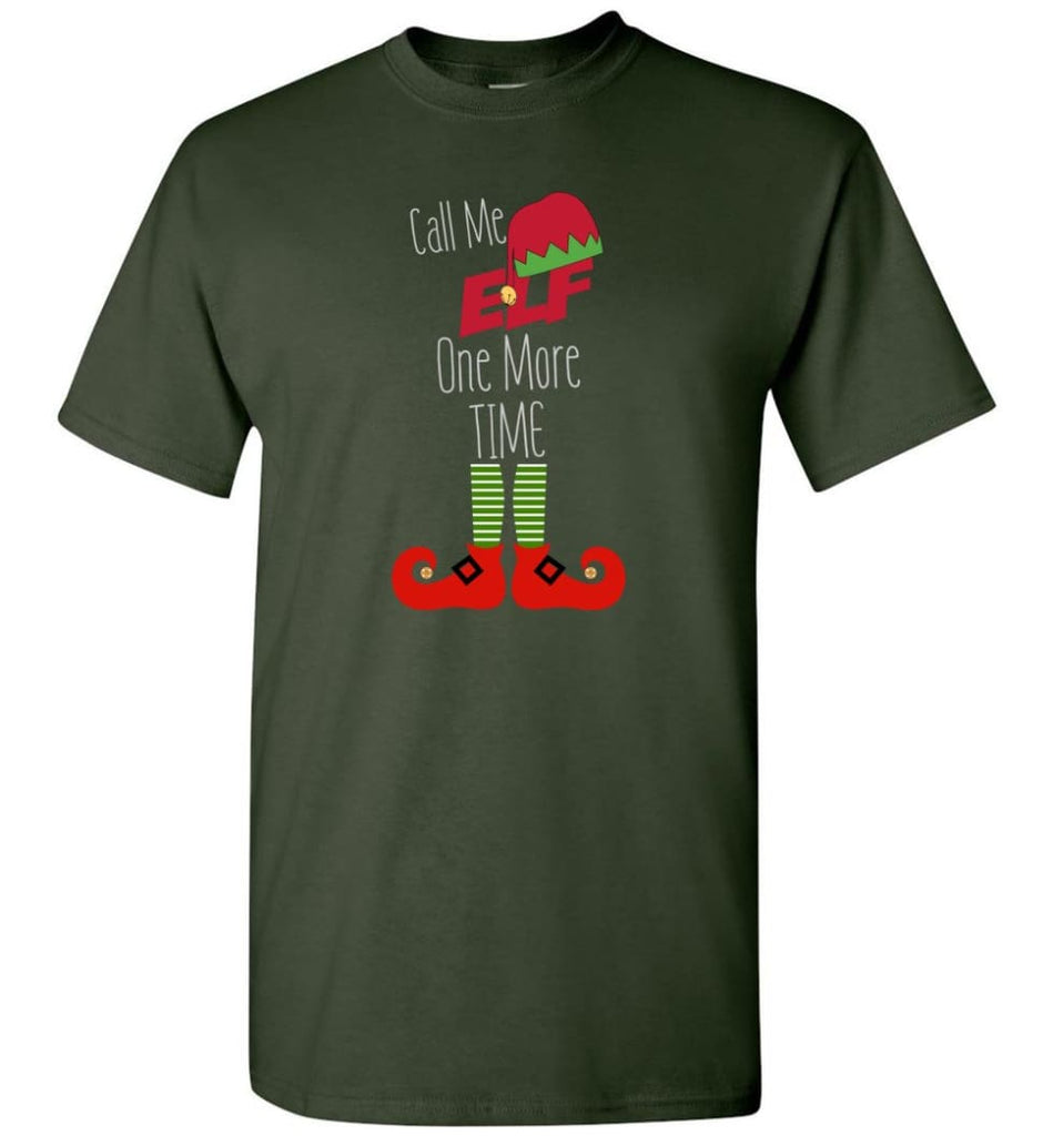 Call Me Elf One More Time Funny Christmas T-Shirt - Forest Green / S