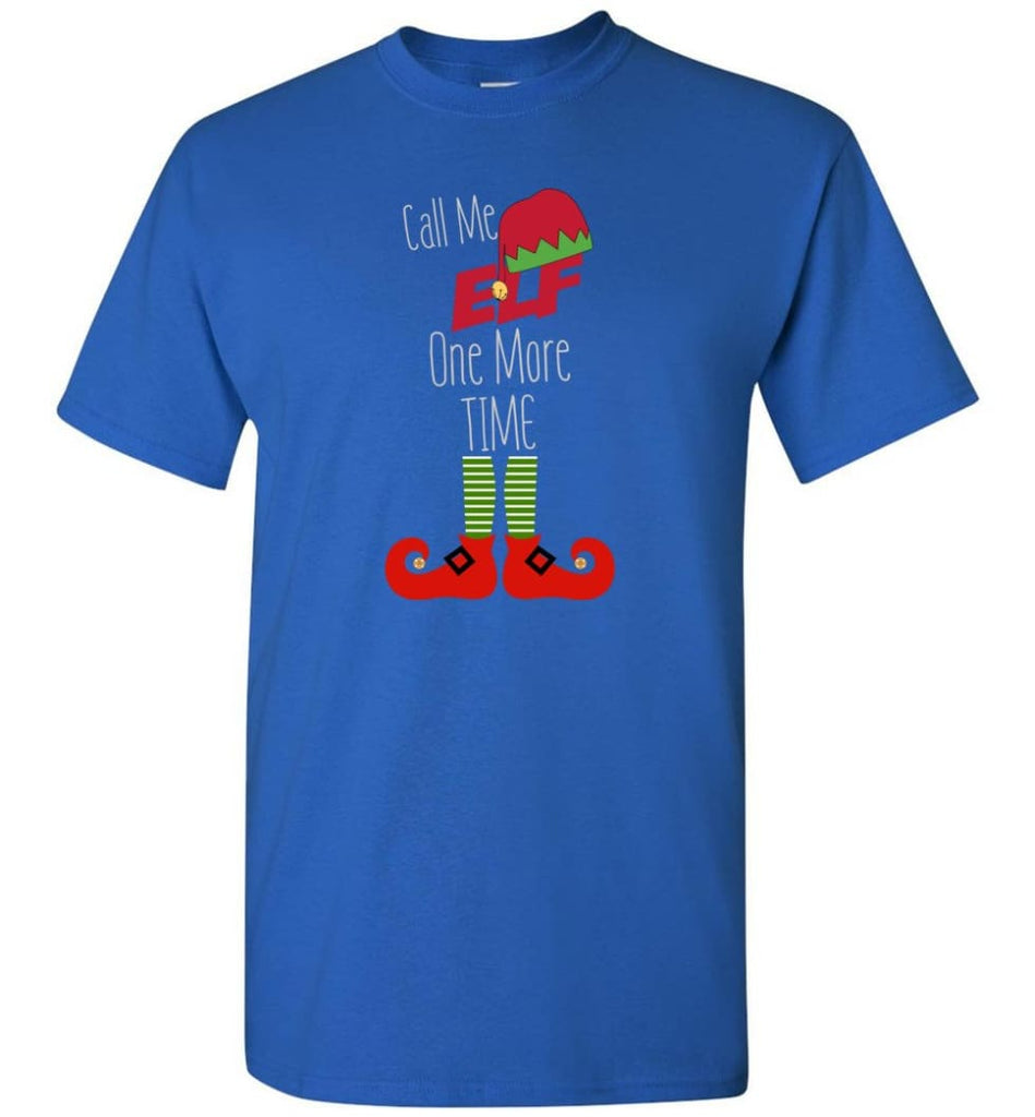 Call Me Elf One More Time Funny Christmas T-Shirt - Royal / S