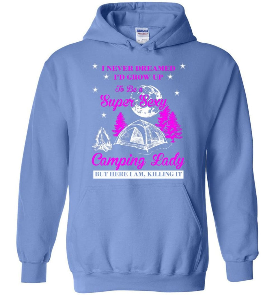 Camp Girls I Never Dreamed I'd Grow Up To Be A Super Sexy Camping Lady Shirt - Hoodie - Carolina Blue / M