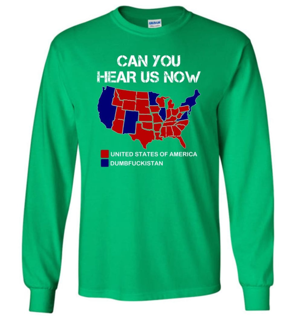 Can You Hear Us Now Shirt Funny Election 2016 Map - Long Sleeve T-Shirt - Irish Green / M