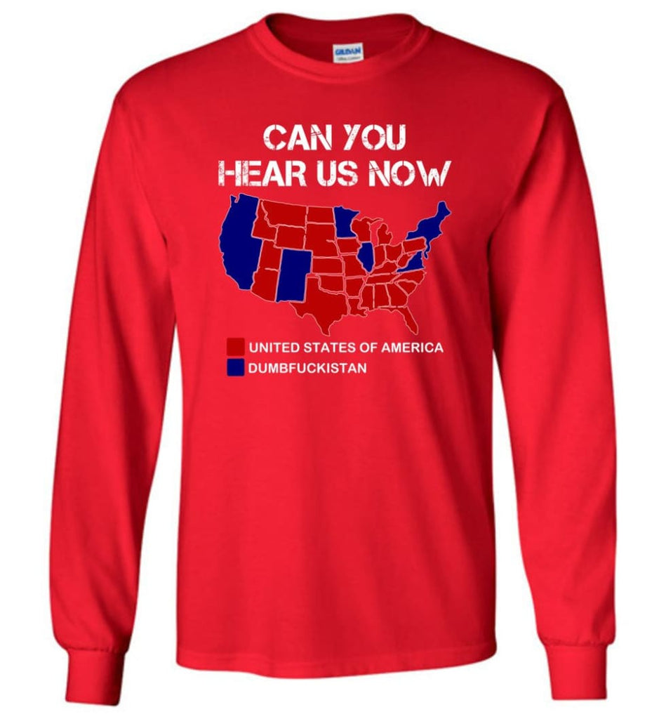 Can You Hear Us Now Shirt Funny Election 2016 Map - Long Sleeve T-Shirt - Red / M